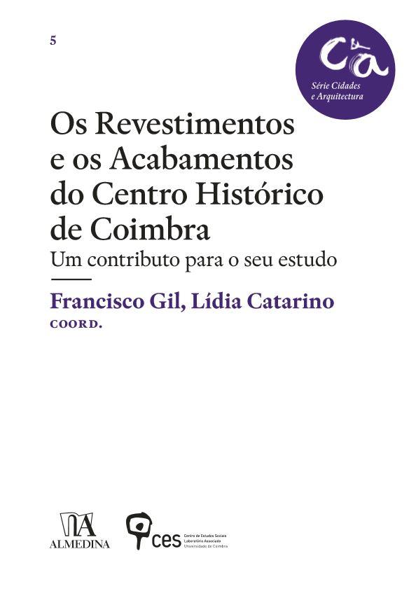 «Os Revestimentos e os Acabamentos do Centro Histórico de Coimbra» | Coord: Francisco Gil, Lídia Catarino