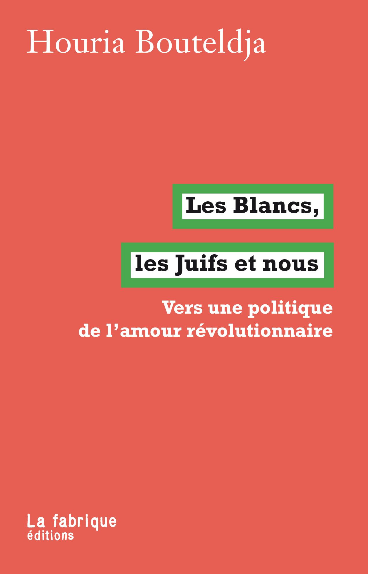 «Los blancos, los judíos y nosotros. Hacia una política del amor revolucionario» by Houria Bouteldja