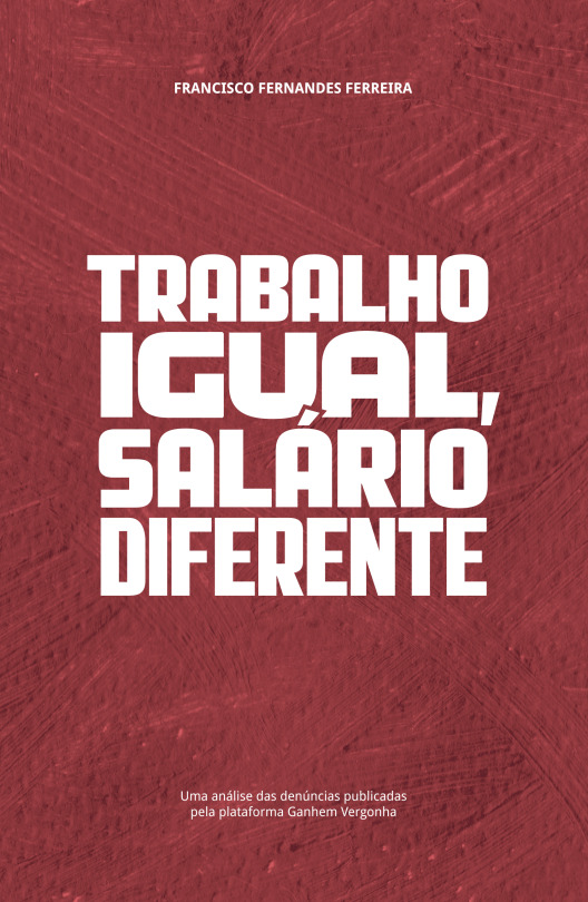 "«Trabalho igual, salário diferente» | An analysis of denouncements published by the <em>Ganhem</em><em> Vergonha</em> platform <span id=""edit_18991""><script>$(function() { $('#edit_18991').load( ""/myces/user/editobj.php?tipo=evento&id=18991"" ); });</script></span>"