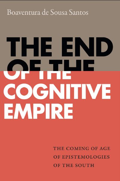 «The End of the Cognitive Empire. The Coming of Age of Epistemologies of the South» by Boaventura de Sousa Santos