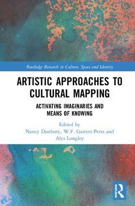«Artistic Approaches to Cultural Mapping: Activating Imaginaries and Means of Knowing» | Edited by Nancy Duxbury, W.F. Garrett-Petts, Alys Longley