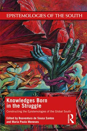 Knowledges Born in the Struggle. Constructing the Epistemologies of the Global South