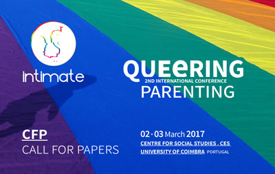 CFP: INTIMATE International Conference: Queering Parenting, 2 & 3 March 2017, University of Coimbra, Portugal.
